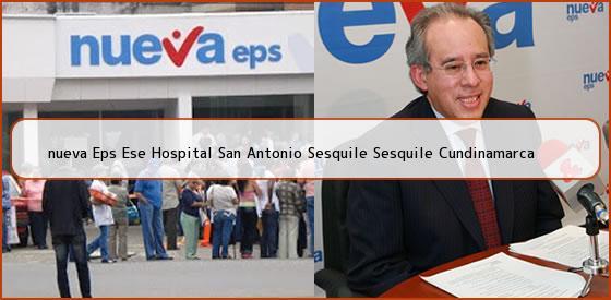 <b>nueva Eps Ese Hospital San Antonio Sesquile Sesquile Cundinamarca</b>