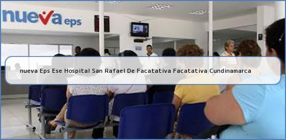 <b>nueva Eps Ese Hospital San Rafael De Facatativa Facatativa Cundinamarca</b>