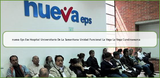 <b>nueva Eps Ese Hospital Universitario De La Samaritana Unidad Funcional La Vega La Vega Cundinamarca</b>
