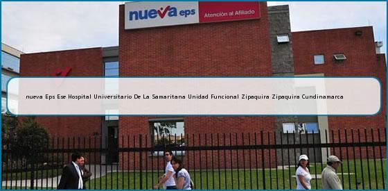 <b>nueva Eps Ese Hospital Universitario De La Samaritana Unidad Funcional Zipaquira Zipaquira Cundinamarca</b>