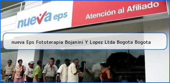 <b>nueva Eps Fototerapia Bojanini Y Lopez Ltda Bogota Bogota</b>
