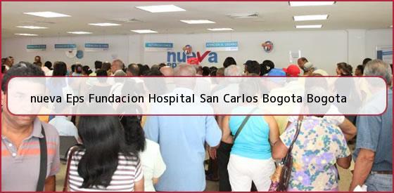<b>nueva Eps Fundacion Hospital San Carlos Bogota Bogota</b>