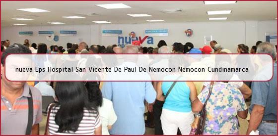 <b>nueva Eps Hospital San Vicente De Paul De Nemocon Nemocon Cundinamarca</b>