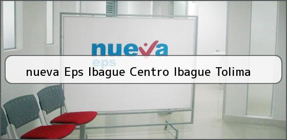 <b>nueva Eps Ibague Centro Ibague Tolima</b>