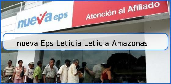 <b>nueva Eps Leticia Leticia Amazonas</b>