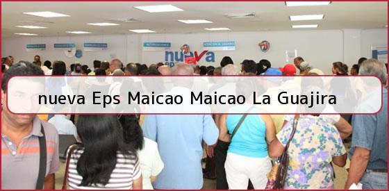 <b>nueva Eps Maicao Maicao La Guajira</b>