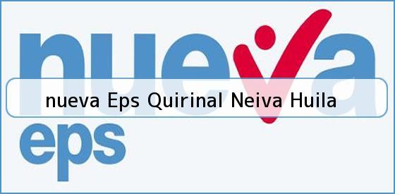 <b>nueva Eps Quirinal Neiva Huila</b>