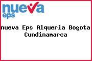 <i>nueva Eps Alqueria Bogota Cundinamarca</i>