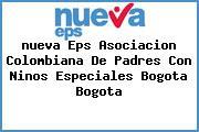 Teléfono y Dirección Nueva Eps, Asociacion Colombiana De Padres Con Niños Especiales, Bogotá, Bogotá