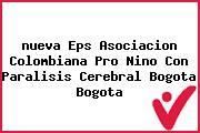 <i>nueva Eps Asociacion Colombiana Pro Nino Con Paralisis Cerebral Bogota Bogota</i>