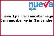<i>nueva Eps Barrancabermeja Barrancabermeja Santander</i>