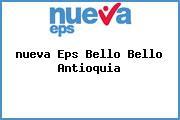 <i>nueva Eps Bello Bello Antioquia</i>