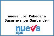 <i>nueva Eps Cabecera Bucaramanga Santander</i>