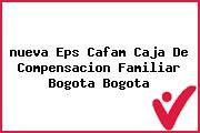 <i>nueva Eps Cafam Caja De Compensacion Familiar Bogota Bogota</i>
