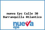 <i>nueva Eps Calle 30 Barranquilla Atlantico</i>