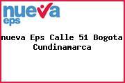 <i>nueva Eps Calle 51 Bogota Cundinamarca</i>