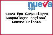 <i>nueva Eps Campoalegre Campoalegre Regional Centro Oriente</i>