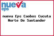 <i>nueva Eps Caobos Cucuta Norte De Santander</i>