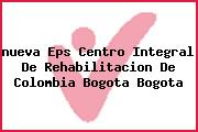 <i>nueva Eps Centro Integral De Rehabilitacion De Colombia Bogota Bogota</i>