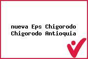 <i>nueva Eps Chigorodo Chigorodo Antioquia</i>