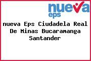 <i>nueva Eps Ciudadela Real De Minas Bucaramanga Santander</i>
