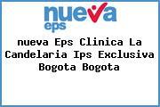 <i>nueva Eps Clinica La Candelaria Ips Exclusiva Bogota Bogota</i>