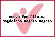 <i>nueva Eps Clinica Magdalena Bogota Bogota</i>