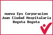 <i>nueva Eps Corporacion Juan Ciudad Hospitalaria Bogota Bogota</i>