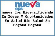 <i>nueva Eps Diversificando En Ideas Y Oportunidades En Salud Dio Salud Sa Bogota Bogota</i>