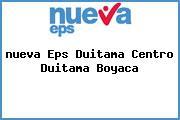 <i>nueva Eps Duitama Centro Duitama Boyaca</i>