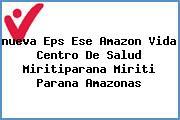 <i>nueva Eps Ese Amazon Vida Centro De Salud Miritiparana Miriti Parana Amazonas</i>