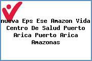 <i>nueva Eps Ese Amazon Vida Centro De Salud Puerto Arica Puerto Arica Amazonas</i>