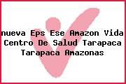 <i>nueva Eps Ese Amazon Vida Centro De Salud Tarapaca Tarapaca Amazonas</i>