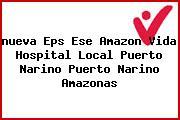 <i>nueva Eps Ese Amazon Vida Hospital Local Puerto Narino Puerto Narino Amazonas</i>