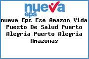 <i>nueva Eps Ese Amazon Vida Puesto De Salud Puerto Alegria Puerto Alegria Amazonas</i>
