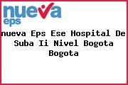 <i>nueva Eps Ese Hospital De Suba Ii Nivel Bogota Bogota</i>