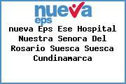 <i>nueva Eps Ese Hospital Nuestra Senora Del Rosario Suesca Suesca Cundinamarca</i>