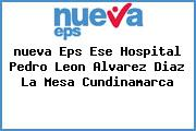 <i>nueva Eps Ese Hospital Pedro Leon Alvarez Diaz La Mesa Cundinamarca</i>