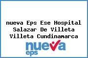 <i>nueva Eps Ese Hospital Salazar De Villeta Villeta Cundinamarca</i>