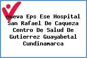 <i>nueva Eps Ese Hospital San Rafael De Caqueza Centro De Salud De Gutierrez Guayabetal Cundinamarca</i>