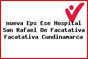 <i>nueva Eps Ese Hospital San Rafael De Facatativa Facatativa Cundinamarca</i>