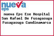 <i>nueva Eps Ese Hospital San Rafael De Fusagasuga Fusagasuga Cundinamarca</i>