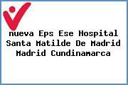 <i>nueva Eps Ese Hospital Santa Matilde De Madrid Madrid Cundinamarca</i>