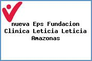 <i>nueva Eps Fundacion Clinica Leticia Leticia Amazonas</i>