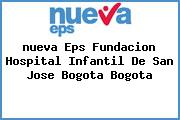 <i>nueva Eps Fundacion Hospital Infantil De San Jose Bogota Bogota</i>