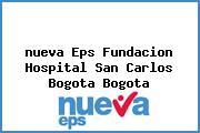 <i>nueva Eps Fundacion Hospital San Carlos Bogota Bogota</i>