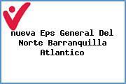 <i>nueva Eps General Del Norte Barranquilla Atlantico</i>