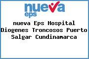 <i>nueva Eps Hospital Diogenes Troncosos Puerto Salgar Cundinamarca</i>