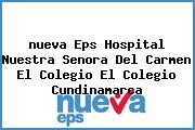 <i>nueva Eps Hospital Nuestra Senora Del Carmen El Colegio El Colegio Cundinamarca</i>