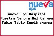 <i>nueva Eps Hospital Nuestra Senora Del Carmen Tabio Tabio Cundinamarca</i>